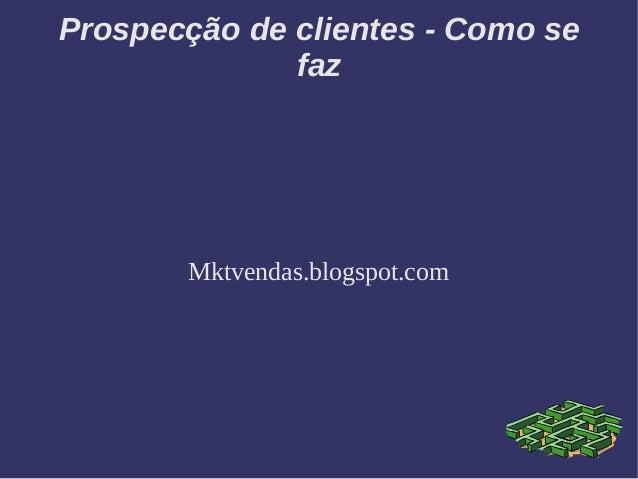 Prospecção de clientes - Como se faz Mktvendas.blogspot.com