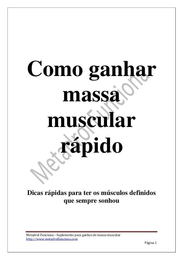 Metadrol Funciona – Suplemento para ganhos de massa muscular http://www.metadrolfunciona.com Página 1 Como ganhar massa mu...