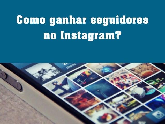 Como ganhar seguidores no Instagram?