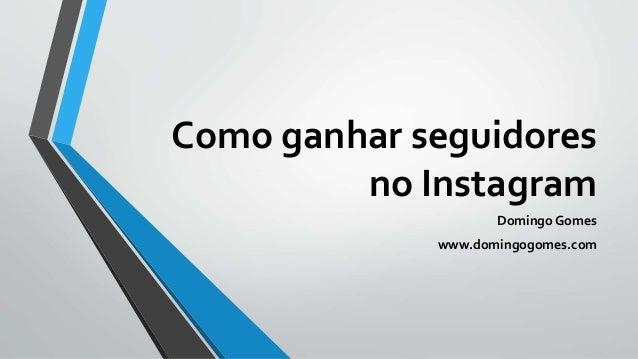 Como ganhar seguidores no Instagram Domingo Gomes www.domingogomes.com