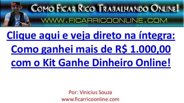 Clique aqui e veja direto na íntegra: Como ganhei mais de R$ 1.000,00 com o Kit Ganhe Dinheiro Online!              Por: V...