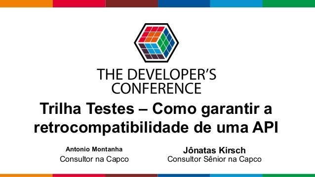 Globalcode – Open4education Trilha Testes – Como garantir a retrocompatibilidade de uma API Jônatas Kirsch Consultor Sênio...