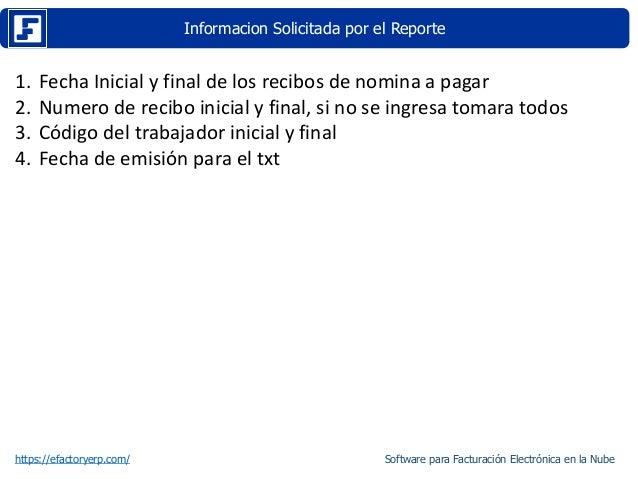 Informacion Solicitada por el Reporte https://efactoryerp.com/ 1. Fecha Inicial y final de los recibos de nomina a pagar 2...