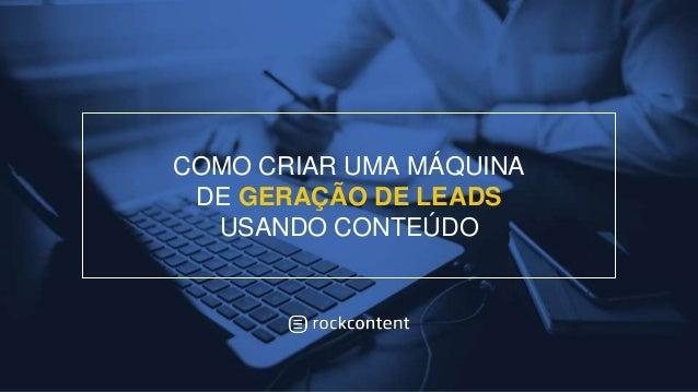 COMO CRIAR UMA MÁQUINA DE GERAÇÃO DE LEADS USANDO CONTEÚDO
