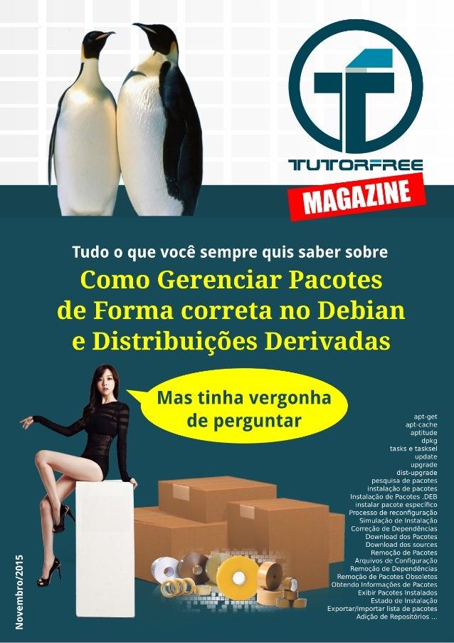 tutorfreebr.blogspot.com.br 1/16 Gerenciamento de Pacotes no Debian Como gerenciar de forma correta os pacotes em Debian e...