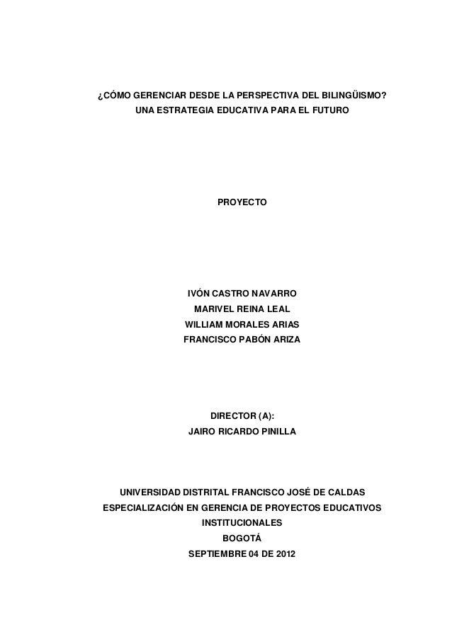 ¿CÓMO GERENCIAR DESDE LA PERSPECTIVA DEL BILINGÜISMO? UNA ESTRATEGIA EDUCATIVA PARA EL FUTURO PROYECTO IVÓN CASTRO NAVARRO...