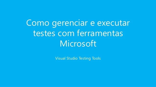 Como gerenciar e executar testes com ferramentas        Microsoft       Visual Studio Testing Tools