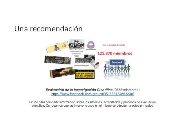 Unarecomendación Evaluación de la Investigación Científica (2635 miembros) https://www.facebook.com/groups/35168313485323...