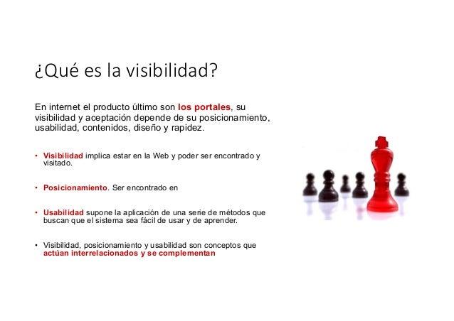 ¿Quéeslavisibilidad? En internet el producto último son los portales, su visibilidad y aceptación depende de su posicio...