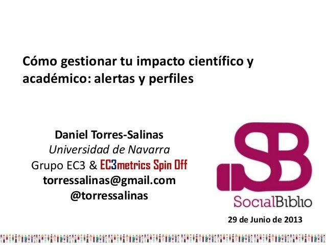 Daniel Torres-Salinas Universidad de Navarra Grupo EC3 & EC3metrics Spin Off torressalinas@gmail.com @torressalinas Cómo g...