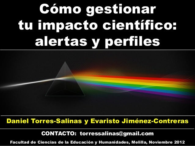 Cómo gestionar    tu impacto científico:      alertas y perfilesDaniel Torres-Salinas y Evaristo Jiménez-Contreras        ...