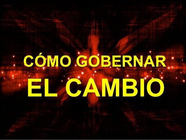 EL CAMBIO CÓMO GOBERNAR