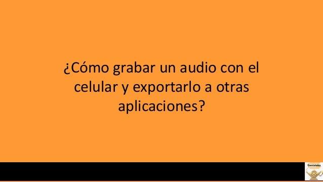 �C�mo grabar un audio con el celular y exportarlo a otras aplicaciones?