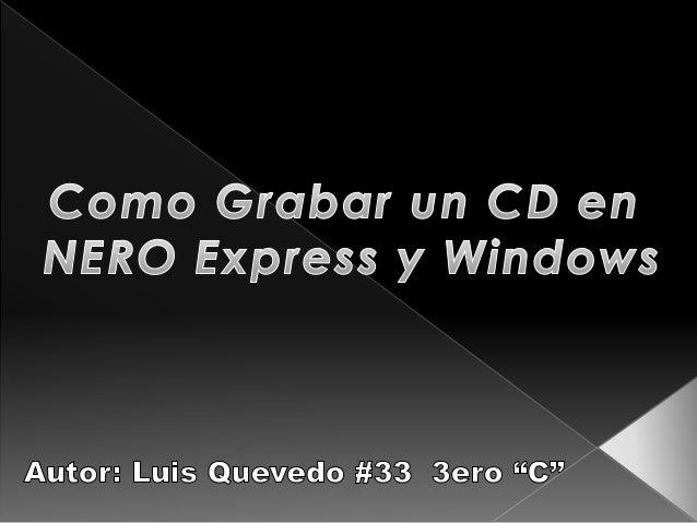1. Inserta un CD vacio en la unidad de CD/DVD 2. Abre Nero Express (Inicio > Todos los programas > Nero > Nero 10 > Nero E...
