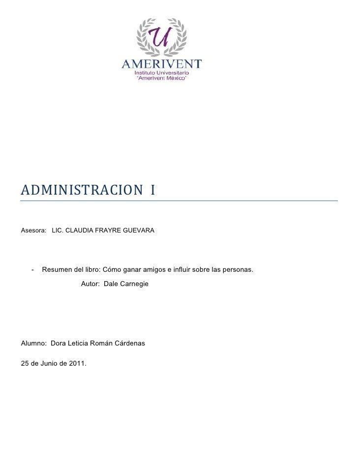 ADMINISTRACION IAsesora: LIC. CLAUDIA FRAYRE GUEVARA   -   Resumen del libro: Cómo ganar amigos e influir sobre las person...