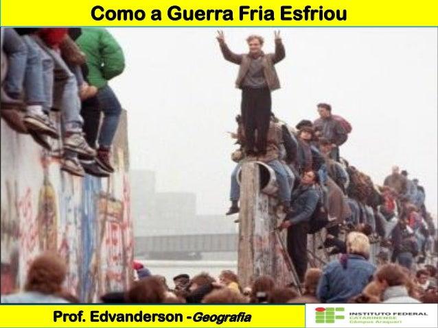 Como a Guerra Fria Esfriou Prof. Edvanderson -Geografia