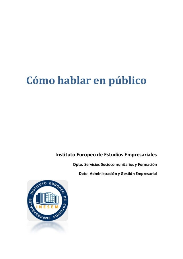 Cómohablarenpúblico         InstitutoEuropeodeEstudiosEmpresariales Dpto.ServiciosSociocomunitariosy...