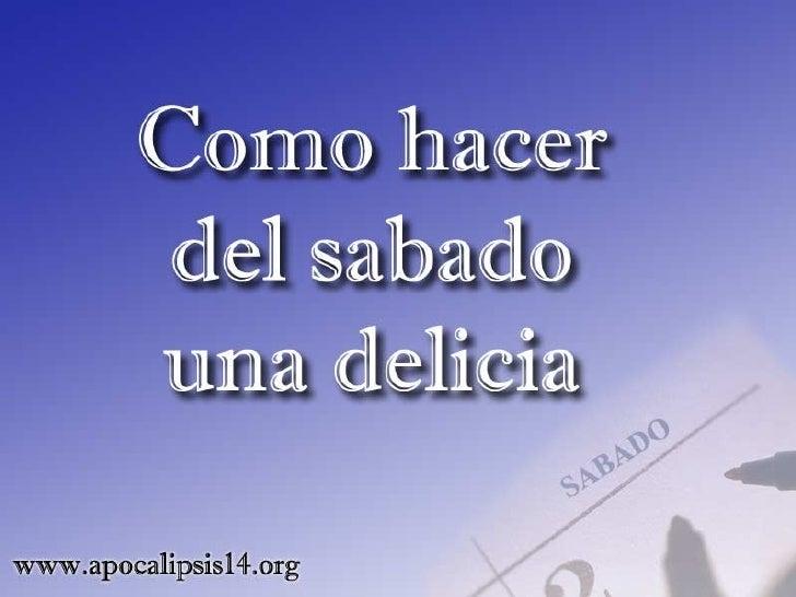 """Isaias 58:13 dice:""""Si retrajeres del día de reposo tu pie, dehacer tu voluntad en mi dia santo, y lollamares delicia, sant..."""