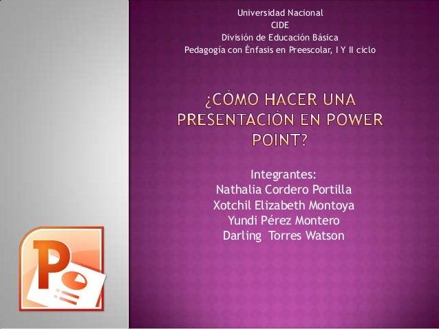 Integrantes:Nathalia Cordero PortillaXotchil Elizabeth MontoyaYundi Pérez MonteroDarling Torres WatsonUniversidad Nacional...