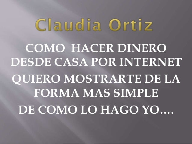 COMO HACER DINERO DESDE CASA POR INTERNET QUIERO MOSTRARTE DE LA FORMA MAS SIMPLE DE COMO LO HAGO YO….