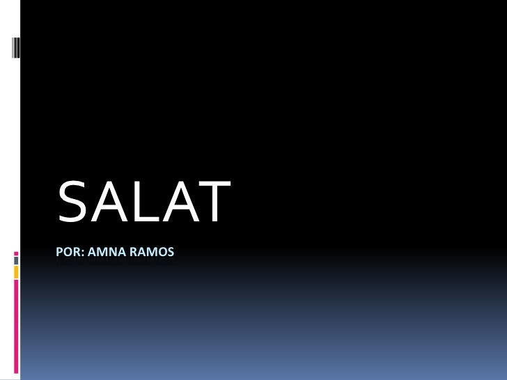 por: amnaramos<br />SALAT<br />