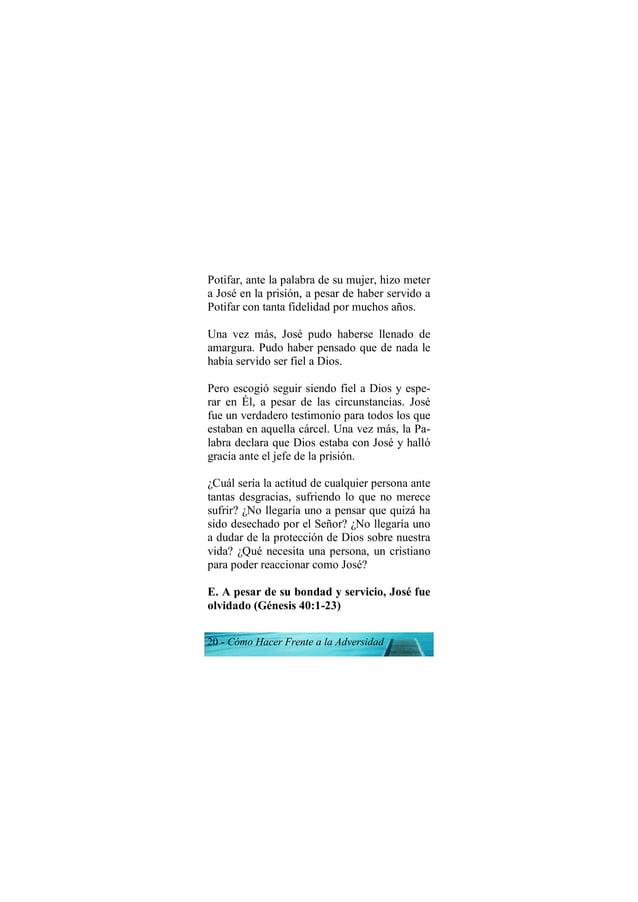 20 - Cómo Hacer Frente a la Adversidad Potifar, ante la palabra de su mujer, hizo meter a José en la prisión, a pesar de h...