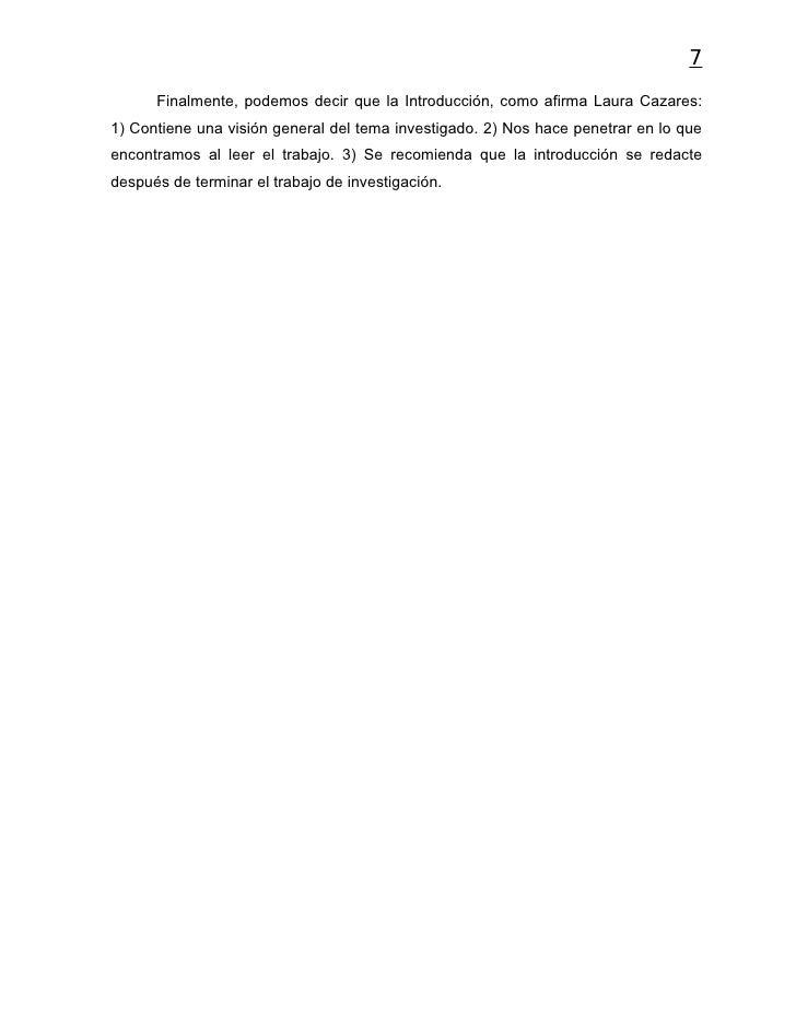 7      Finalmente, podemos decir que la Introducción, como afirma Laura Cazares:1) Contiene una visión general del tema in...