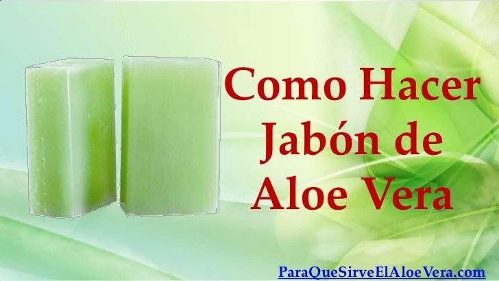 Como Hacer Jabón de Aloe Vera  ParaQueSirveElAloeVera.com