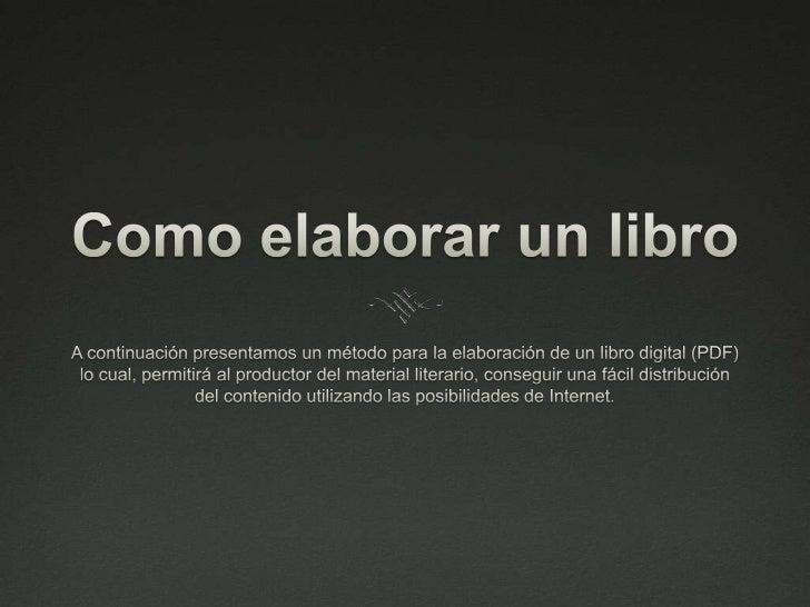 Como elaborar un libro<br />A continuación presentamos un método para la elaboración de un libro digital (PDF) lo cual, pe...