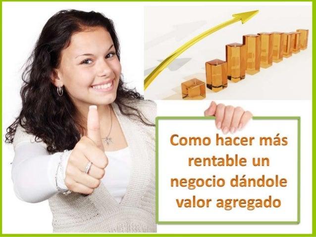 El valor agregado es una característica o servicio extra que se le da a un producto o servicio, para darle mayor valor, de...