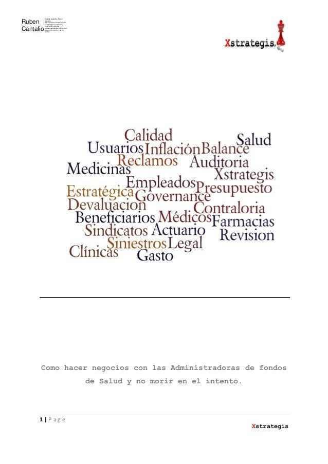 1 | P a g eXstrategisComo hacer negocios con las Administradoras de fondosde Salud y no morir en el intento.RubenCantafioD...