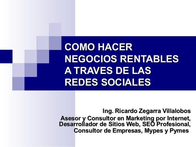 COMO HACERCOMO HACER NEGOCIOS RENTABLESNEGOCIOS RENTABLES A TRAVES DE LASA TRAVES DE LAS REDES SOCIALESREDES SOCIALES Ing....