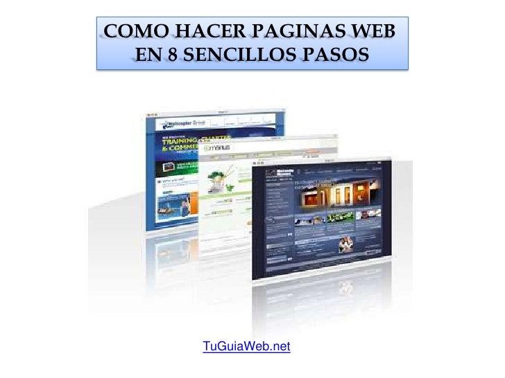 COMO HACER PAGINAS WEB <br />EN 8 SENCILLOS PASOS<br />TuGuiaWeb.net<br />