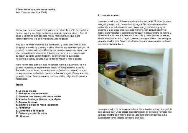 Cómo hacer pan con masa madre Ibán Yarza (diciembre 2007) Hacer pan de manera tradicional no es difícil. Tan sólo hacen fa...
