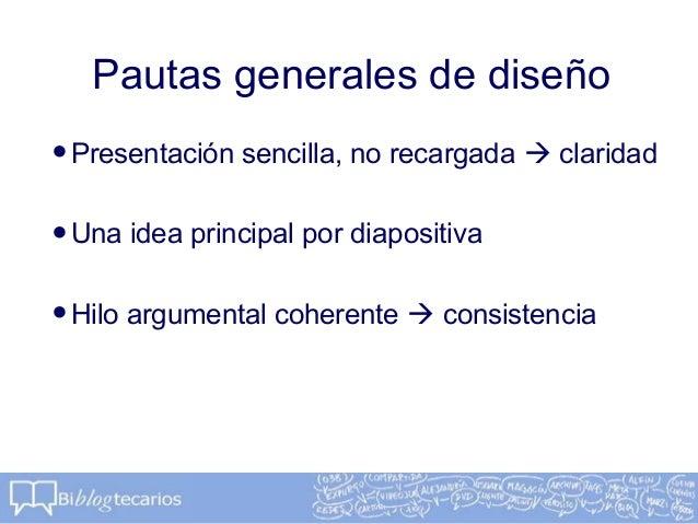 Pautas generales de diseño•Presentación sencilla, no recargada  claridad•Una idea principal por diapositiva•Hilo argument...
