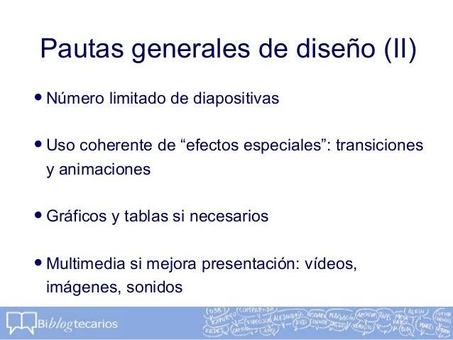"""Pautas generales de diseño (II)•Número limitado de diapositivas•Uso coherente de """"efectos especiales"""": transicionesy anima..."""