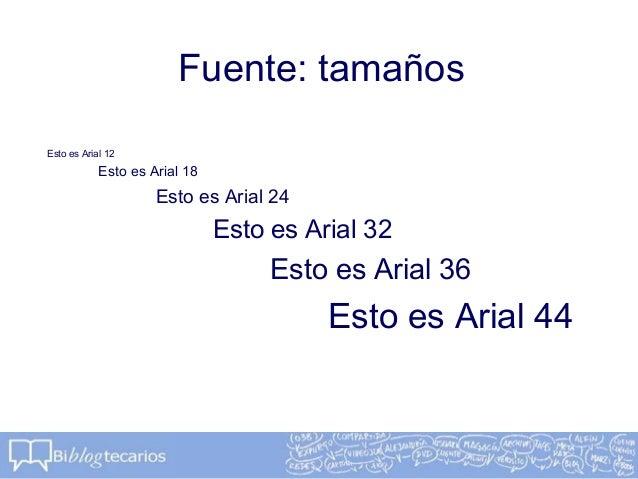 Fuente: tamañosEsto es Arial 12Esto es Arial 18Esto es Arial 24Esto es Arial 32Esto es Arial 36Esto es Arial 44