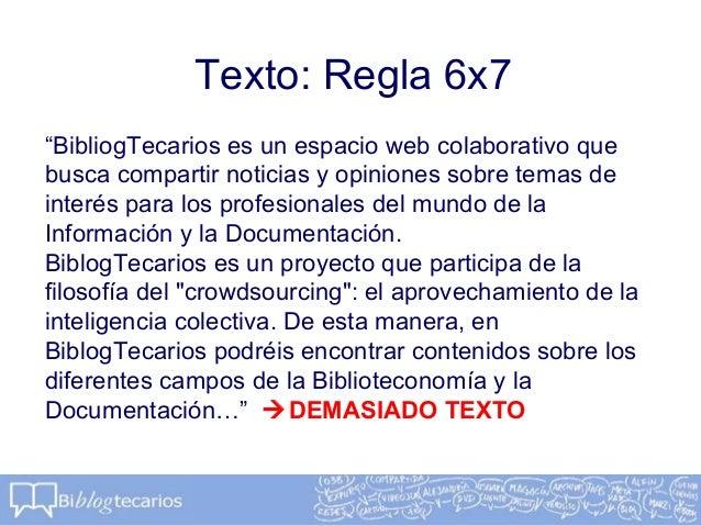 """Texto: Regla 6x7""""BibliogTecarios es un espacio web colaborativo quebusca compartir noticias y opiniones sobre temas deinte..."""