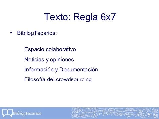 Texto: Regla 6x7• BibliogTecarios:Espacio colaborativoNoticias y opinionesInformación y DocumentaciónFilosofía del crowdso...