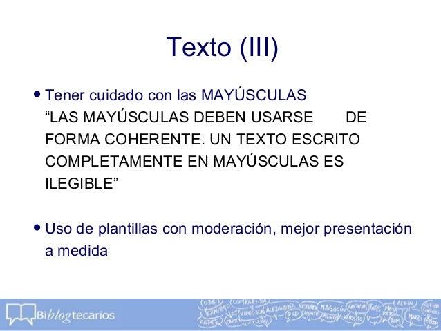 """Texto (III)•Tener cuidado con las MAYÚSCULAS""""LAS MAYÚSCULAS DEBEN USARSE DEFORMA COHERENTE. UN TEXTO ESCRITOCOMPLETAMENTE ..."""