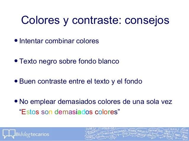 Colores y contraste: consejos•Intentar combinar colores•Texto negro sobre fondo blanco•Buen contraste entre el texto y el ...