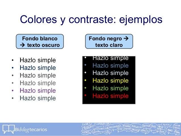 Colores y contraste: ejemplosFondo blanco texto oscuroFondo negro texto claro• Hazlo simple• Hazlo simple• Hazlo simple•...