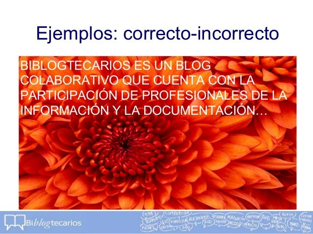 Ejemplos: correcto-incorrectoBIBLOGTECARIOS ES UN BLOGCOLABORATIVO QUE CUENTA CON LAPARTICIPACIÓN DE PROFESIONALES DE LAIN...