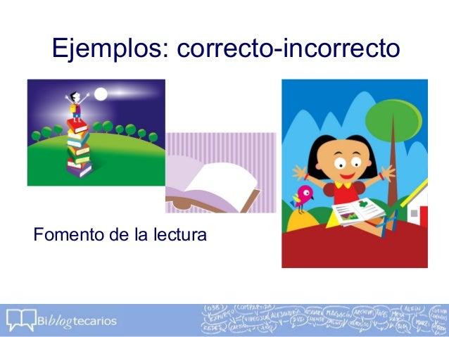 Ejemplos: correcto-incorrectoFomento de la lectura