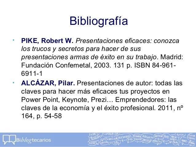 Bibliografía• PIKE, Robert W. Presentaciones eficaces: conozcalos trucos y secretos para hacer de suspresentaciones armas ...