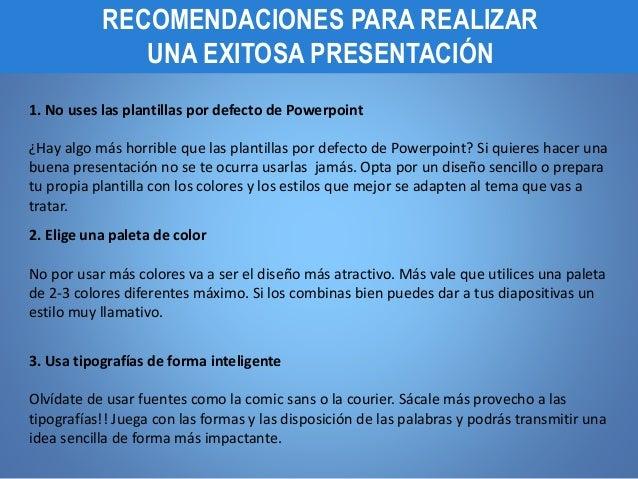 RECOMENDACIONES PARA REALIZAR UNA EXITOSA PRESENTACIÓN 1. No uses las plantillas por defecto de Powerpoint ¿Hay algo más h...