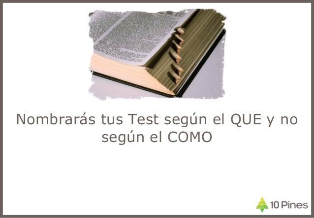 Nombrarás tus Test según el QUE y no según el COMO