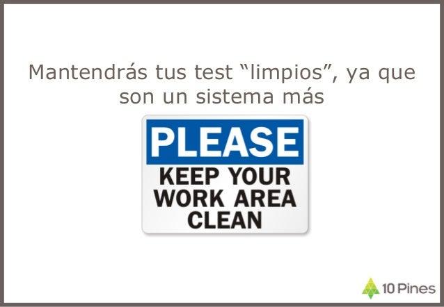 """Mantendrás tus test """"limpios"""", ya que son un sistema más"""