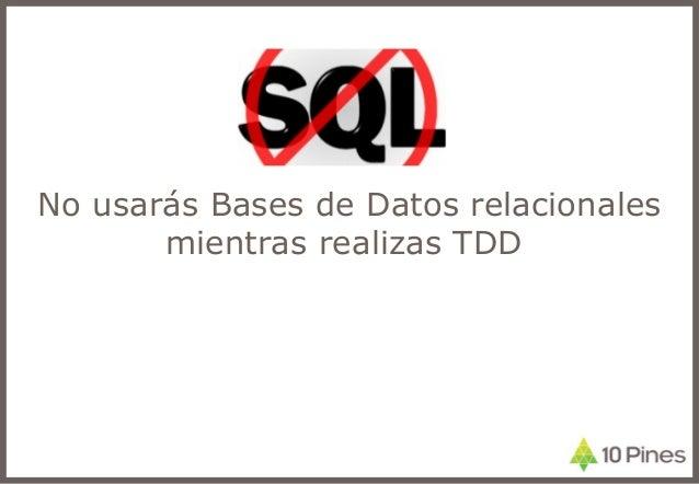 No usarás Bases de Datos relacionales mientras realizas TDD