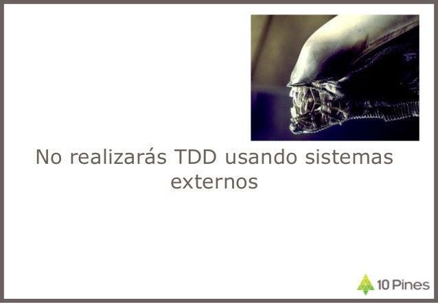 No realizarás TDD usando sistemas externos